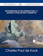 Flower Girl of The Chateau d'Eau, v.1 (Novels of Paul de Kock Volume XV) - The Original Classic Edition