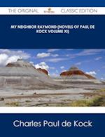 My Neighbor Raymond (Novels of Paul de Kock Volume XI) - The Original Classic Edition