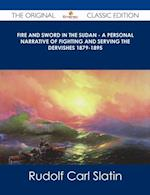 Fire and Sword in the Sudan - A Personal Narrative of Fighting and Serving the Dervishes 1879-1895 - The Original Classic Edition af Rudolf Carl Slatin