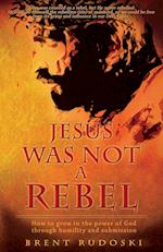 Jesus Was Not a Rebel af Brent Rudoski