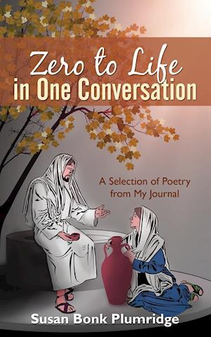 Bog, hæftet Zero to Life in One Conversation: A Selection of Poetry from My Journal af Susan Bonk Plumridge