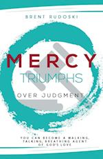 Mercy Triumphs Over Judgment: You Can Become a Walking, Talking, Breathing Agent of God's Love af Brent Rudoski