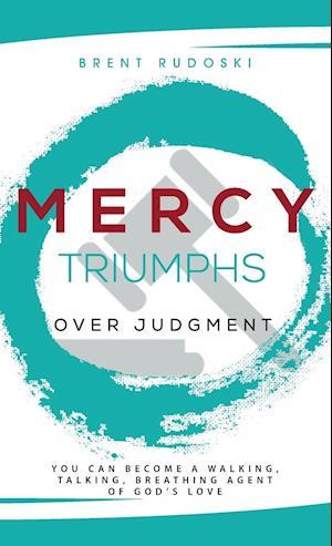 Bog, hardback Mercy Triumphs Over Judgment: You Can Become a Walking, Talking, Breathing Agent of God's Love af Brent Rudoski