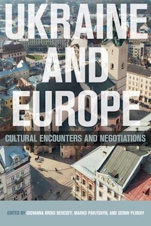 Bog, hardback Ukraine and Europe af Serhii Plokhy, Giovanna Brogi Bercoff, Marko Pavlyshyn