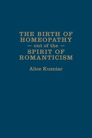 Bog, hardback The Birth of Homeopathy Out of the Spirit of Romanticism af Alice Kuzniar