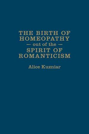 Bog, hardback The Birth of Homeopathy out of the Spirit of Romanticism af Alice A. Kuzniar