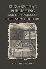 Elizabethan Book Publishing and the Makings of Literary Culture af Professor Kirk Melnikoff