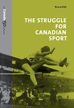 The Struggle for Canadian Sport (Canada 150 Collection)