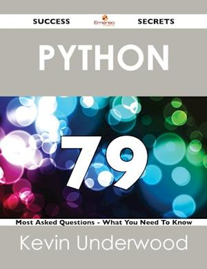 Python 79 Success Secrets - 79 Most Asked Questions On Python - What You Need To Know