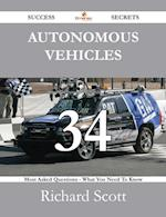 Autonomous Vehicles 34 Success Secrets - 34 Most Asked Questions On Autonomous Vehicles - What You Need To Know
