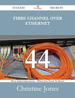 Fibre Channel Over Ethernet 44 Success Secrets - 44 Most Asked Questions On Fibre Channel Over Ethernet - What You Need To Know
