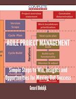 Agile Project Management - Simple Steps to Win, Insights and Opportunities for Maxing Out Success