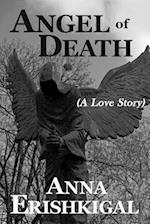 Angel of Death (a Love Story) af Anna Erishkigal