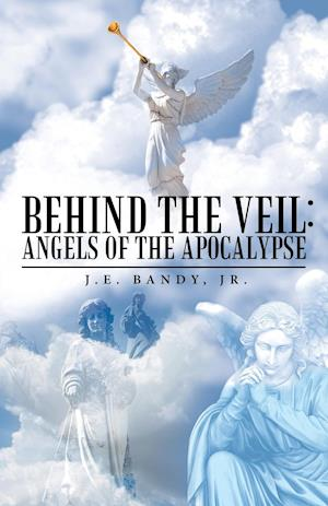 Bog, hæftet Behind the Veil: Angels of the Apocalypse af Jr. J.E. Bandy