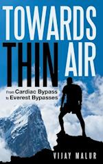 Towards Thin Air: From Cardiac Bypass to Everest Bypasses af Vijay Malur