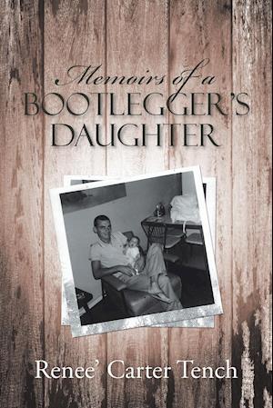 Bog, hæftet Memoirs of a Bootlegger's Daughter af Renee' Carter Tench