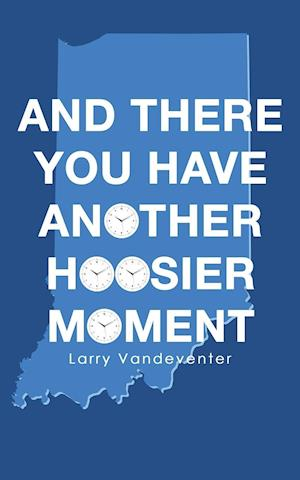 Bog, paperback And There You Have Another Hoosier Moment af Larry Vandeventer