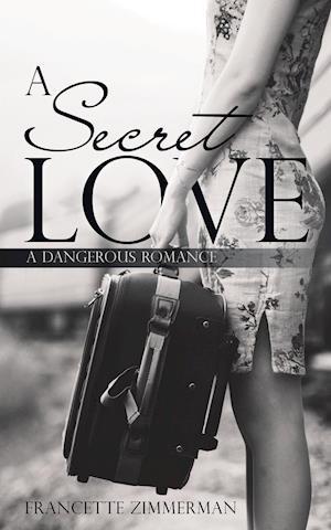 A Secret Love: A Dangerous Romance