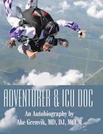 Adventurer & Icu Doc: An Autobiography by Ake Grenvik, Md, Dj, Mccm