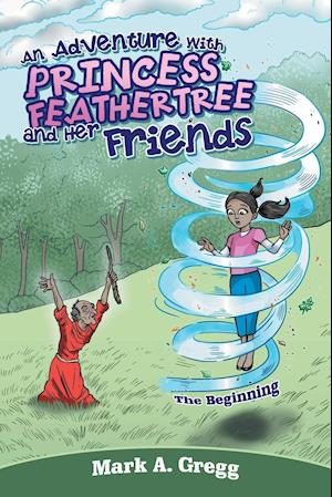 An Adventure with Princess Feathertree and Her Friends: The Beginning