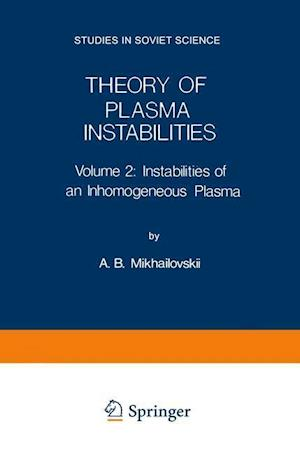 Theory of Plasma Instabilities: Volume 2: Instabilities of an Inhomogeneous Plasma