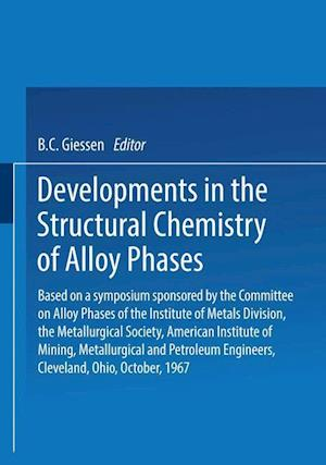 Developments in the Structural Chemistry of Alloy Phases: Based on a Symposium Sponsored by the Committee on Alloy Phases of the Institute of Metals D