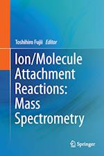 Ion/Molecule Attachment Reactions: Mass Spectrometry af Toshihiro Fujii