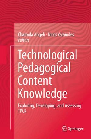 Technological Pedagogical Content Knowledge : Exploring, Developing, and Assessing TPCK