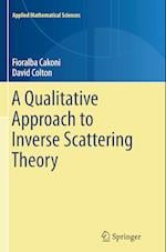 A Qualitative Approach to Inverse Scattering Theory af Fioralba Cakoni, David Colton