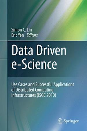 Data Driven e-Science : Use Cases and Successful Applications of Distributed Computing Infrastructures (ISGC 2010)
