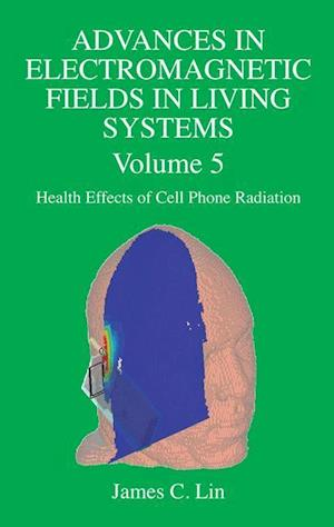 Advances in Electromagnetic Fields in Living Systems : Volume 5, Health Effects of Cell Phone Radiation