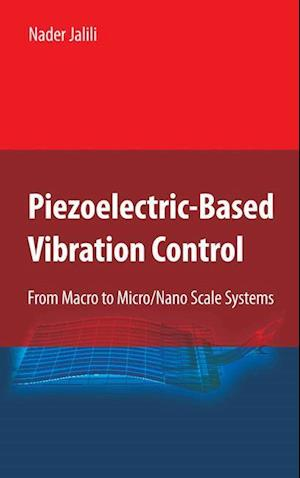Piezoelectric-Based Vibration Control : From Macro to Micro/Nano Scale Systems