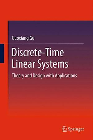 Discrete-Time Linear Systems : Theory and Design with Applications