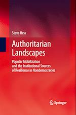 Authoritarian Landscapes : Popular Mobilization and the Institutional Sources of Resilience in Nondemocracies