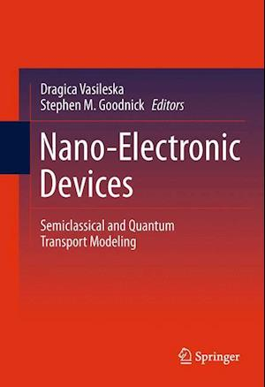 Nano-Electronic Devices : Semiclassical and Quantum Transport Modeling