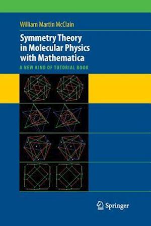 Symmetry Theory in Molecular Physics with Mathematica : A new kind of tutorial book