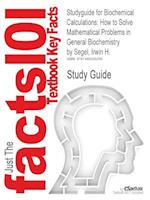 Studyguide for Biochemical Calculations: How to Solve Mathematical Problems in General Biochemistry by Segel, Irwin H. af Cram101 Textbook Reviews