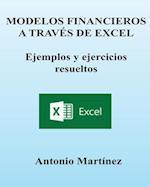 Modelos Financieros a Traves de Excel. Ejemplos y Ejercicios Resueltos af Antonio Martinez