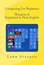 Computing for Beginners - Windows 8 Explained in Plain English af Lynn Stephen