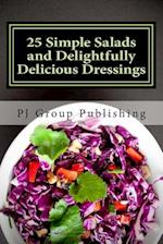 25 Simple Salads and Delightfully Delicious Dressings