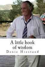 A Little Book of Wisdom af Denie Hiestand