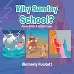 Why Sunday School?: Jonah-David & Goliath-Ester