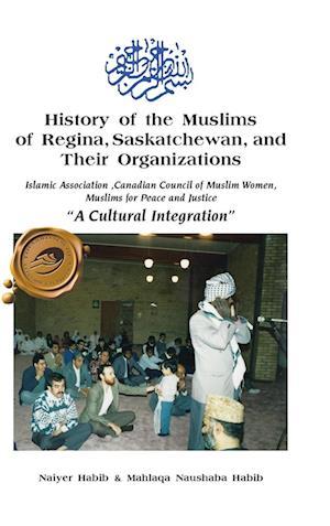 History of the Muslims of Regina, Saskatchewan, and Their Organizations