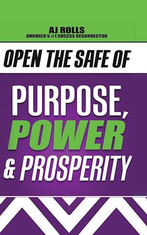 Open the Safe of Purpose, Power & Prosperity