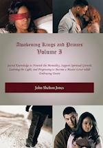 Awakening Kings and Princes Volume I: Sacred Knowledge to Nourish the Mentality, Support Spiritual Growth, Learning the Light, and Progressing to Beco