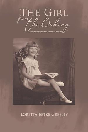 Bog, hæftet The Girl from the Bakery: Her Story Proves the American Dream af Loretta Betke Greeley