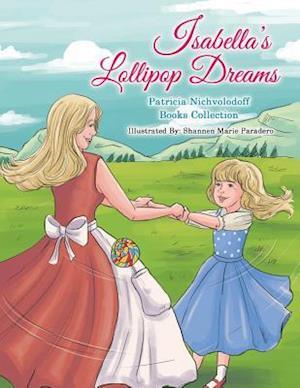 Bog, hæftet Isabella's Lollipop Dreams: Patricia Nichvolodoff Books Collection af Patricia Nichvolodoff