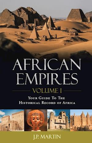 Bog, hæftet African Empires: Volume 1: Your Guide To The Historical Record of Africa af J.P. Martin