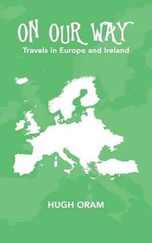 Bog, hæftet On Our Way: Travels in Europe and Ireland af Hugh Oram