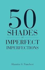 50 Shades of Imperfect Imperfections af Shantise S. Funchest
